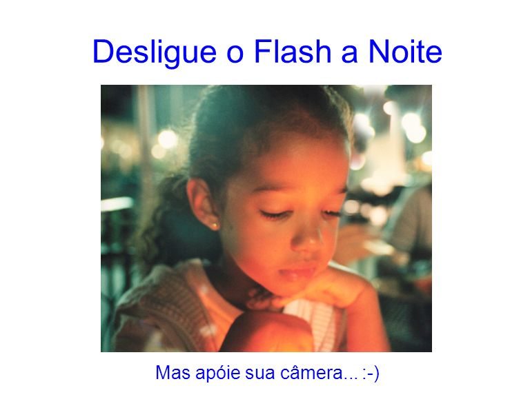 Desligue o Flash a Noite