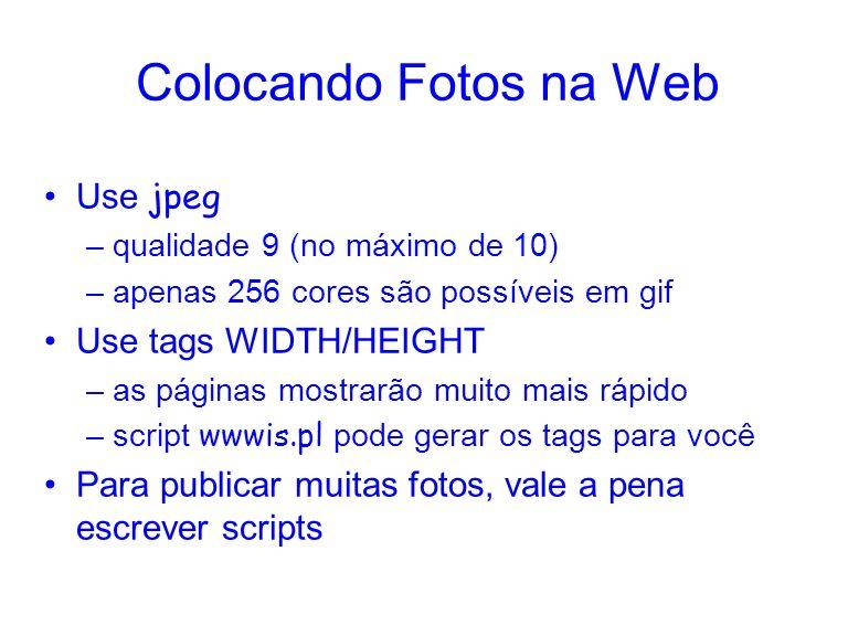 Colocando Fotos na Web Use jpeg Use tags WIDTH/HEIGHT