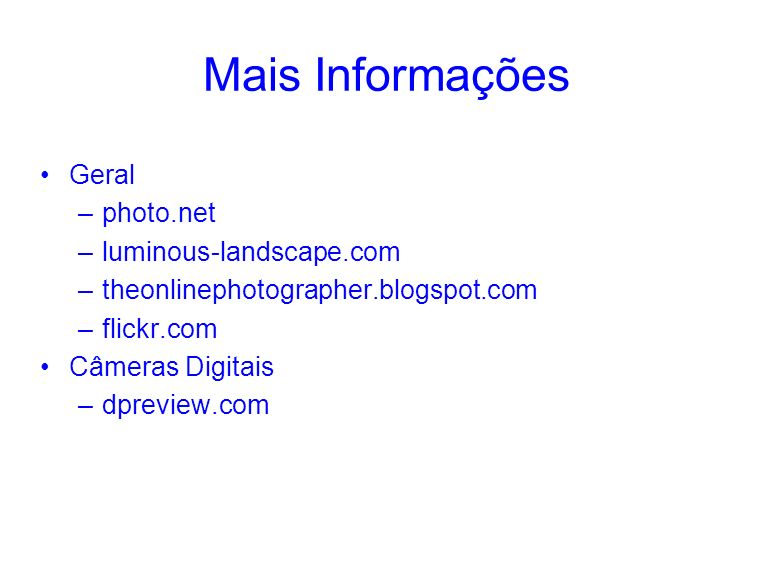 Mais Informações Geral photo.net luminous-landscape.com