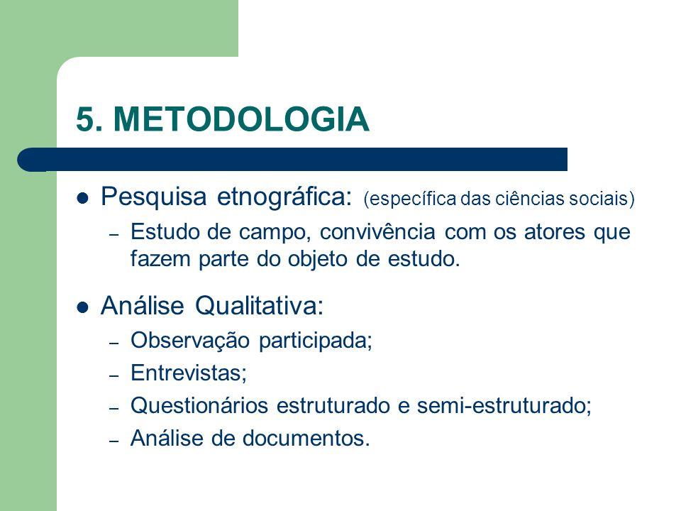 5. METODOLOGIA Pesquisa etnográfica: (específica das ciências sociais)