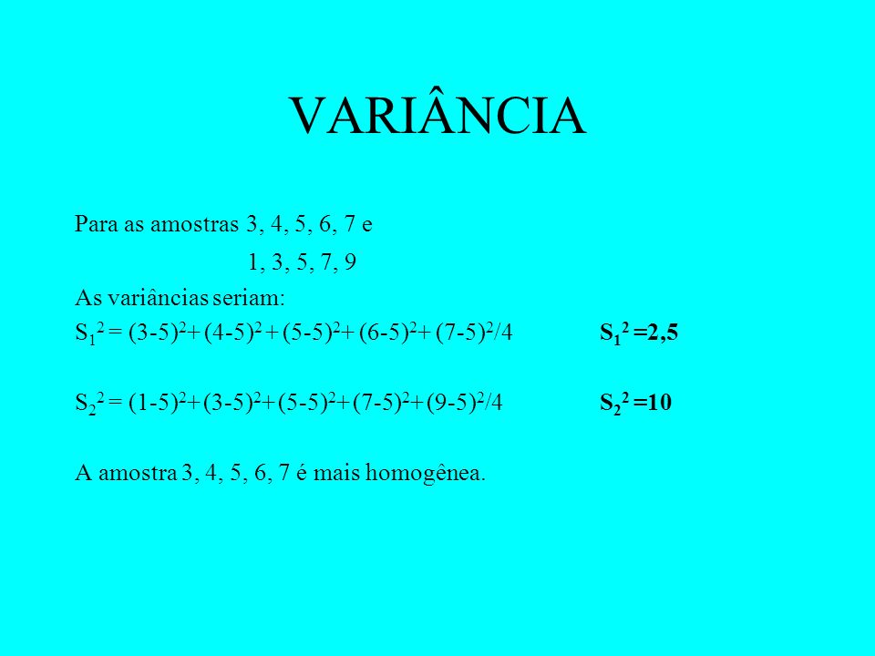 VARIÂNCIA Para as amostras 3, 4, 5, 6, 7 e 1, 3, 5, 7, 9
