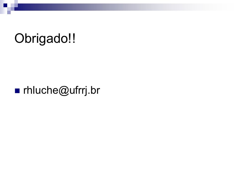 Obrigado!! rhluche@ufrrj.br