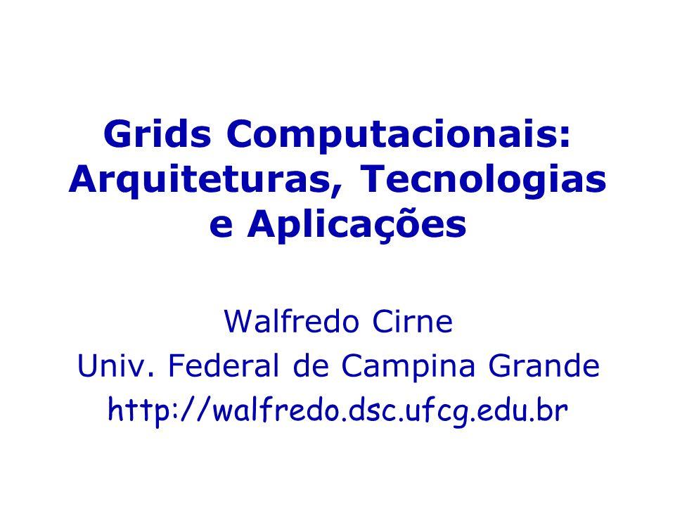 Grids Computacionais: Arquiteturas, Tecnologias e Aplicações