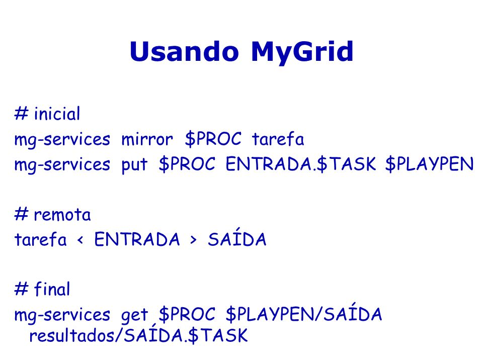Usando MyGrid # inicial mg-services mirror $PROC tarefa