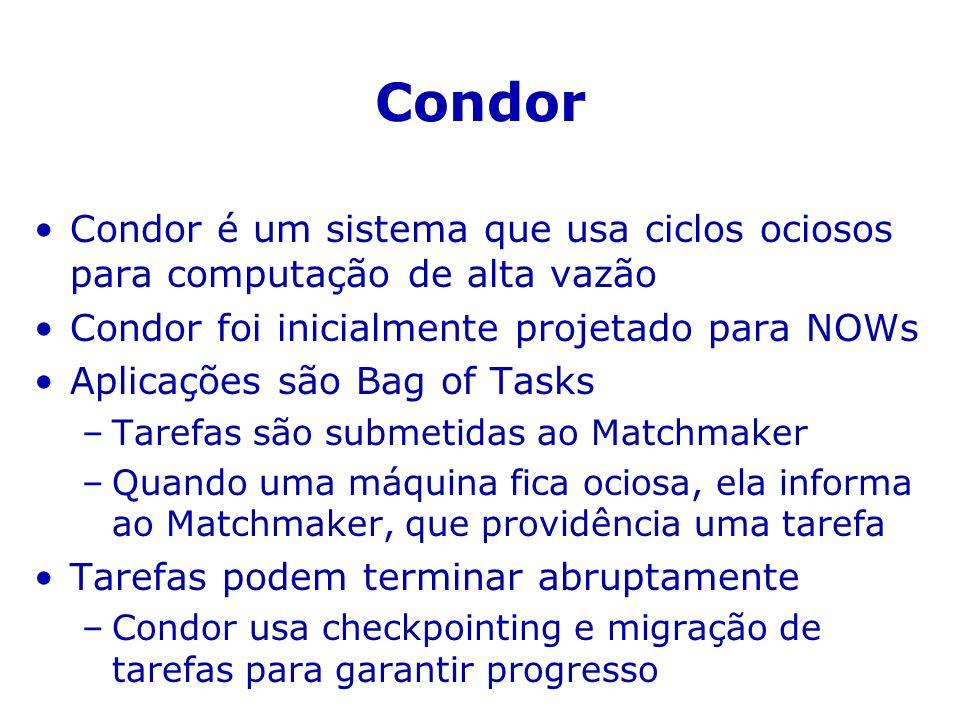 Condor Condor é um sistema que usa ciclos ociosos para computação de alta vazão. Condor foi inicialmente projetado para NOWs.