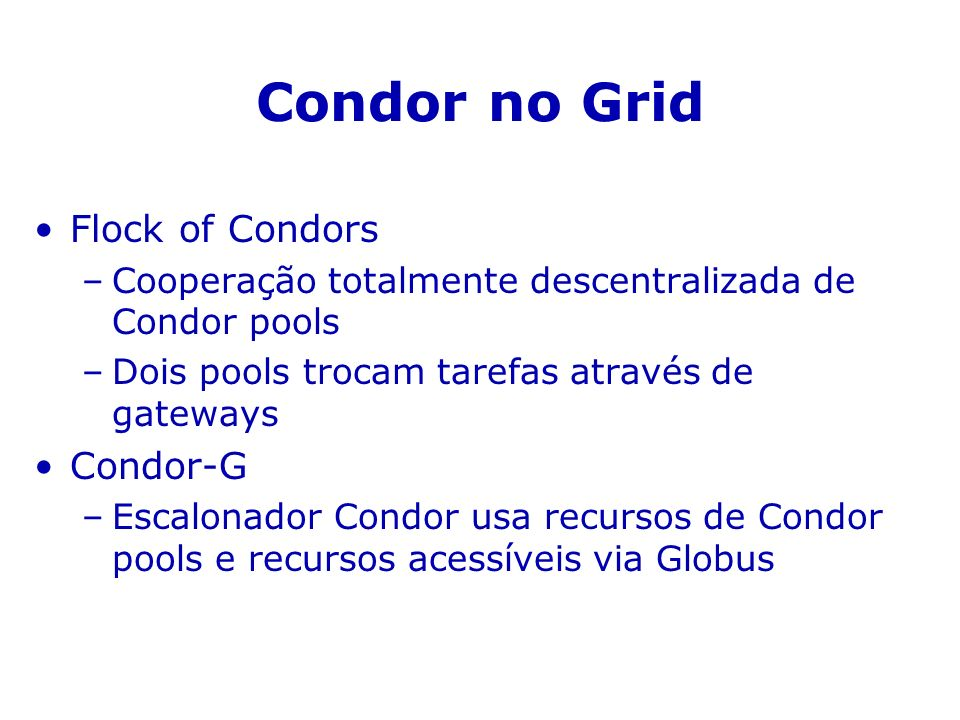 Condor no Grid Flock of Condors Condor-G