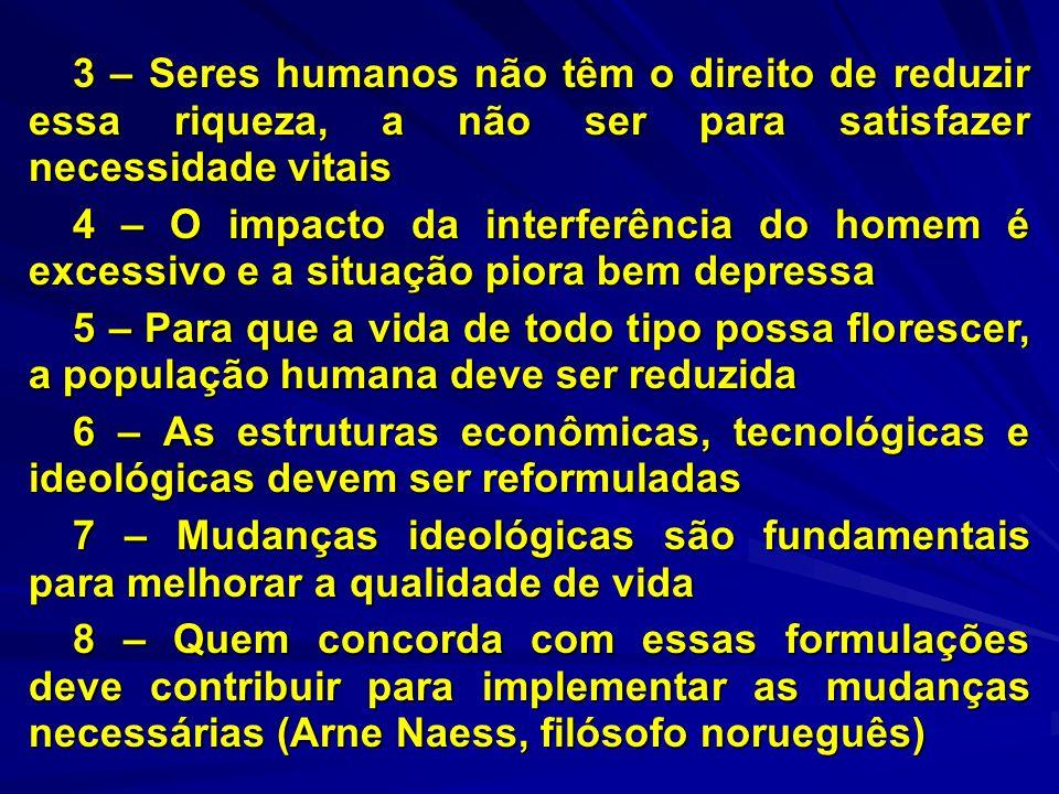 3 – Seres humanos não têm o direito de reduzir essa riqueza, a não ser para satisfazer necessidade vitais