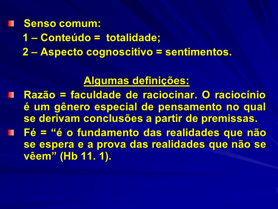 Senso comum: 1 – Conteúdo = totalidade; 2 – Aspecto cognoscitivo = sentimentos. Algumas definições: