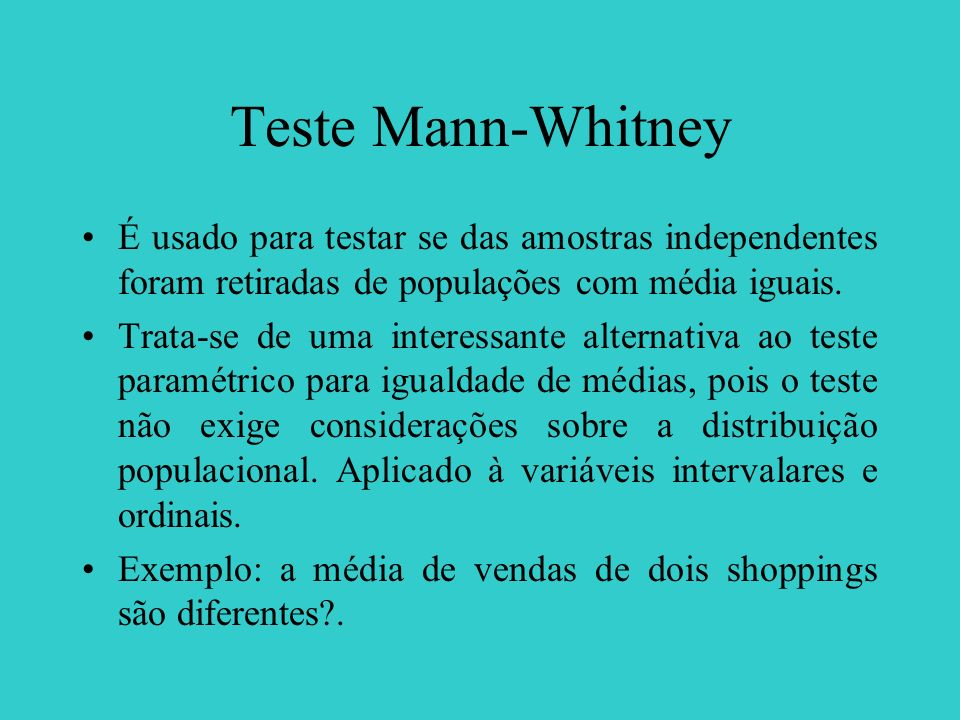 Teste Mann-WhitneyÉ usado para testar se das amostras independentes foram retiradas de populações com média iguais.