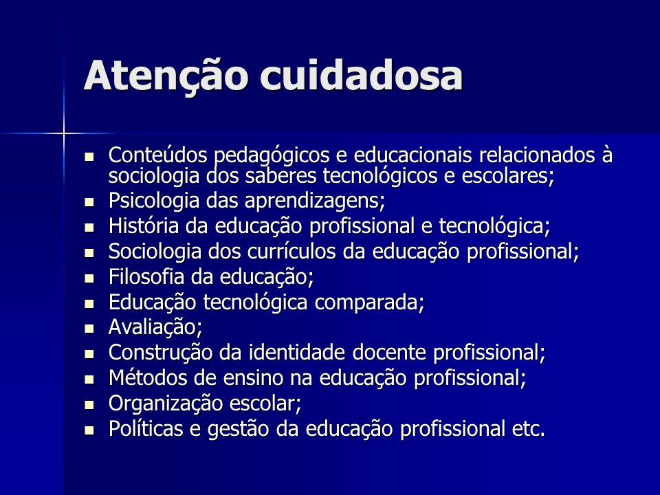 Atenção cuidadosa Conteúdos pedagógicos e educacionais relacionados à sociologia dos saberes tecnológicos e escolares;