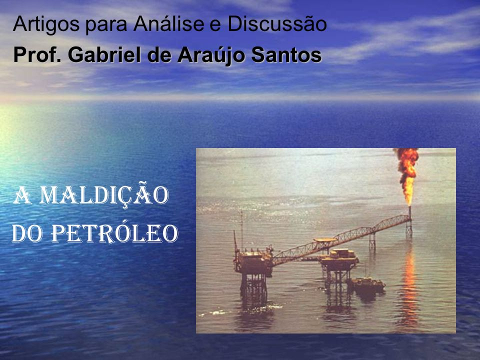 A maldição do petróleo Artigos para Análise e Discussão