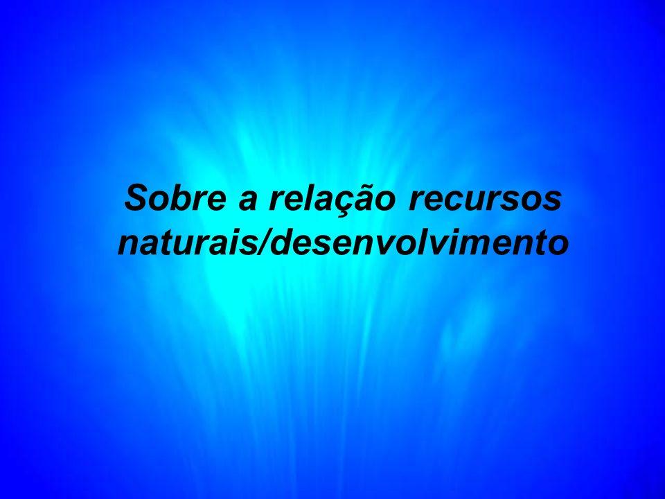 Sobre a relação recursos naturais/desenvolvimento