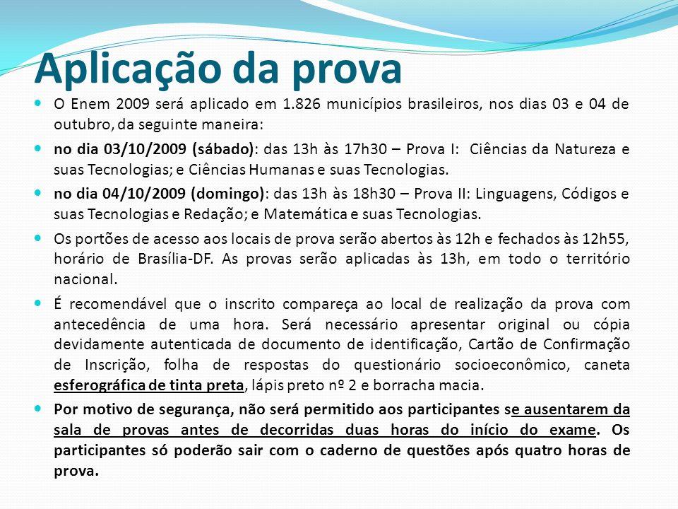 Aplicação da prova O Enem 2009 será aplicado em 1.826 municípios brasileiros, nos dias 03 e 04 de outubro, da seguinte maneira:
