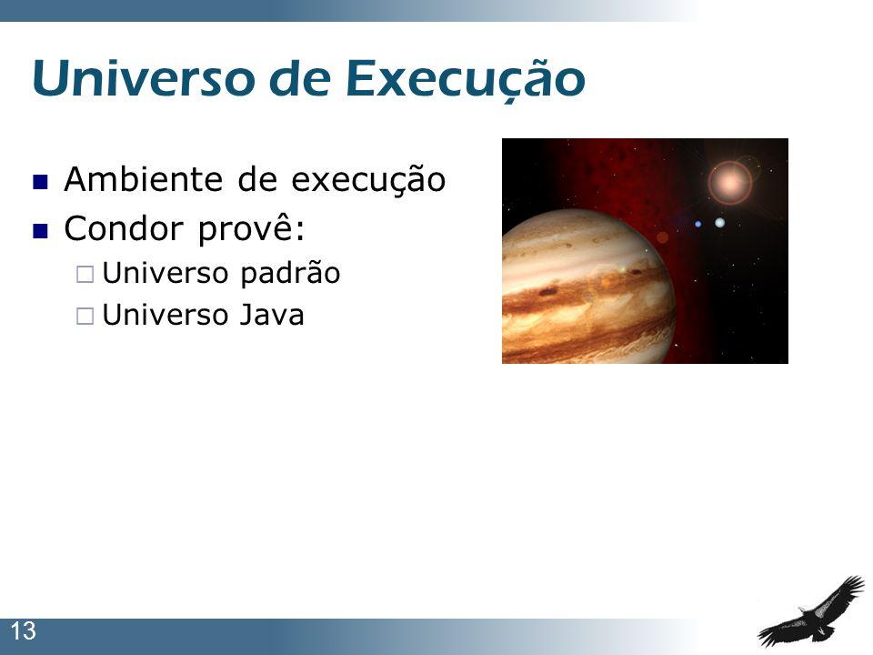 Universo de Execução Ambiente de execução Condor provê: