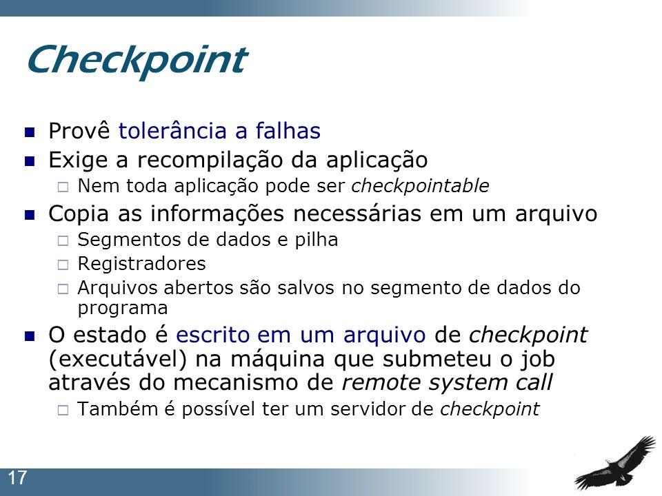 Checkpoint Provê tolerância a falhas Exige a recompilação da aplicação