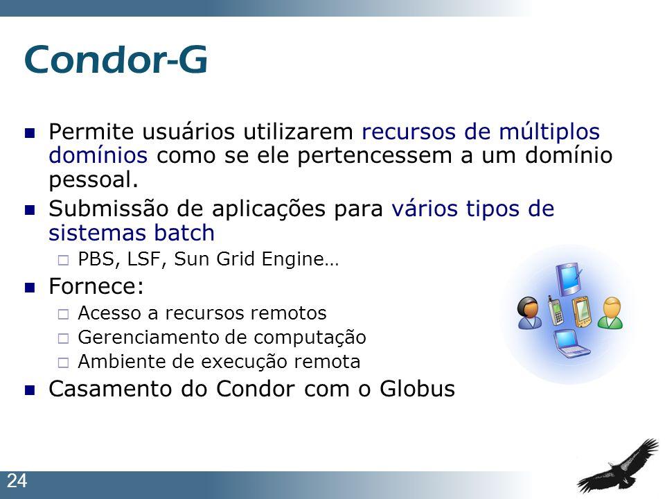 Condor-GPermite usuários utilizarem recursos de múltiplos domínios como se ele pertencessem a um domínio pessoal.