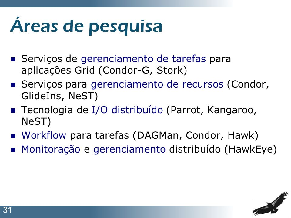 Áreas de pesquisa Serviços de gerenciamento de tarefas para aplicações Grid (Condor-G, Stork)