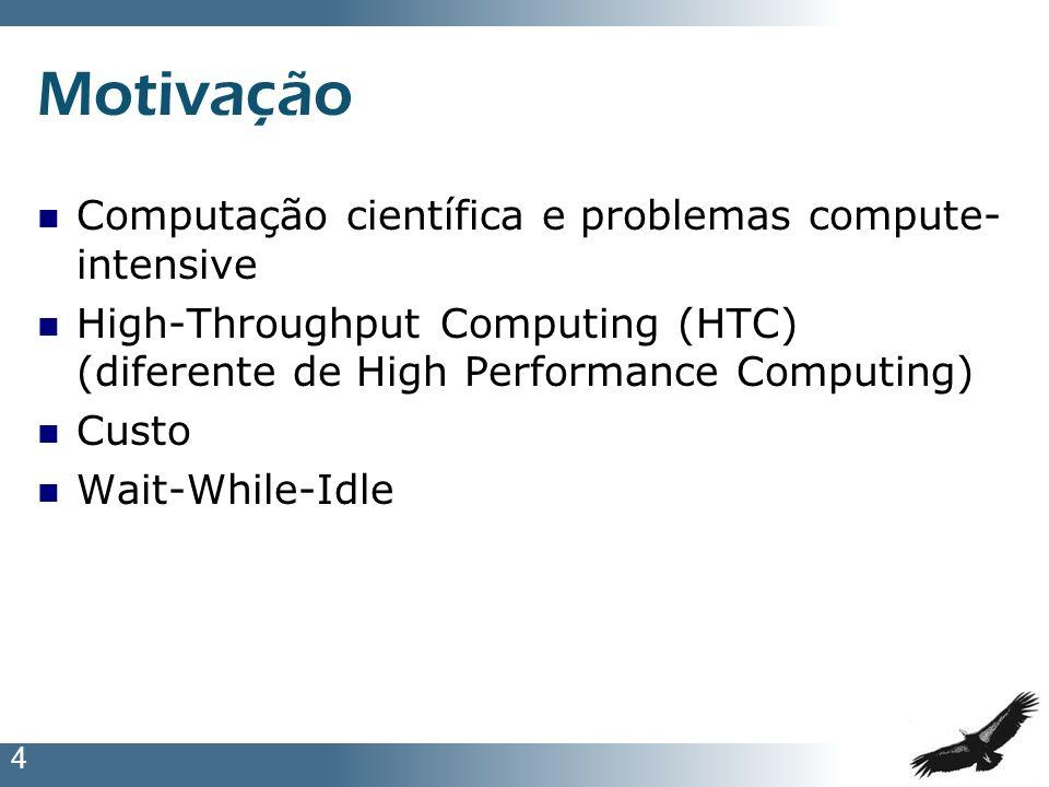 Motivação Computação científica e problemas compute-intensive