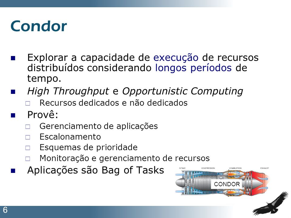 CondorExplorar a capacidade de execução de recursos distribuídos considerando longos períodos de tempo.