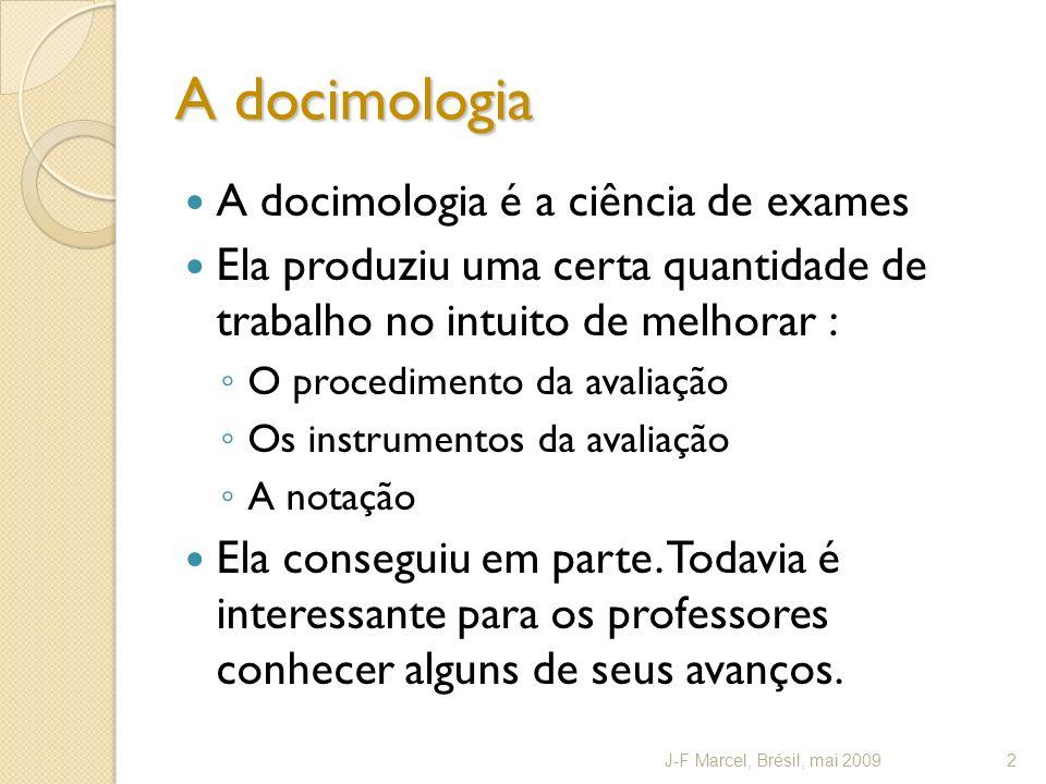 A docimologia A docimologia é a ciência de exames