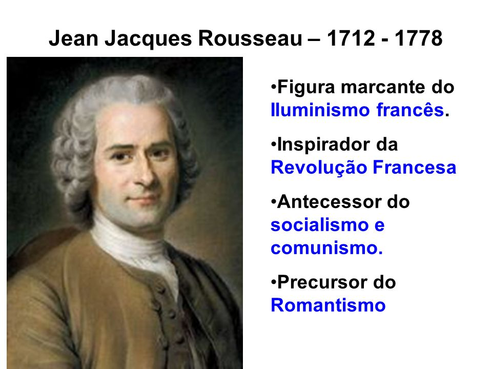 Jean Jacques Rousseau – 1712 - 1778
