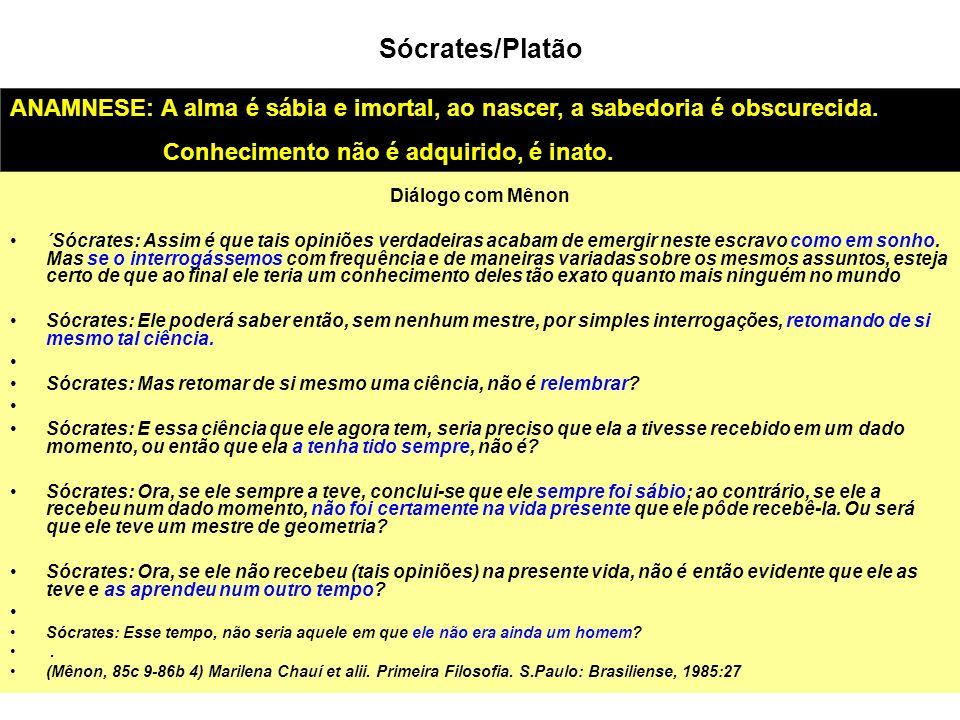 Sócrates/PlatãoANAMNESE: A alma é sábia e imortal, ao nascer, a sabedoria é obscurecida. Conhecimento não é adquirido, é inato.