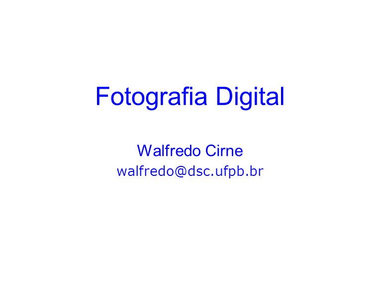 Walfredo Cirne walfredo@dsc.ufpb.br