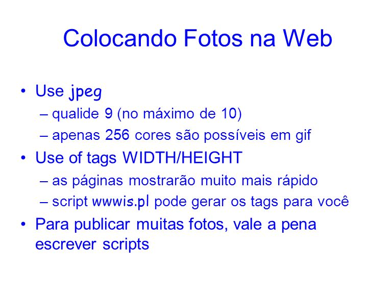 Colocando Fotos na Web Use jpeg Use of tags WIDTH/HEIGHT