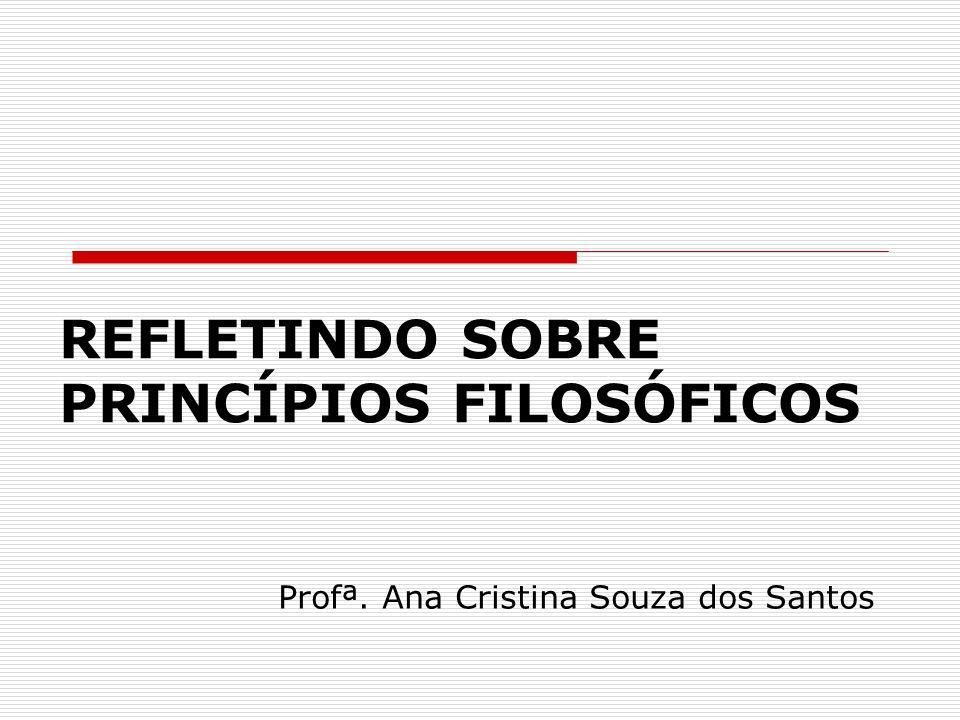 REFLETINDO SOBRE PRINCÍPIOS FILOSÓFICOS