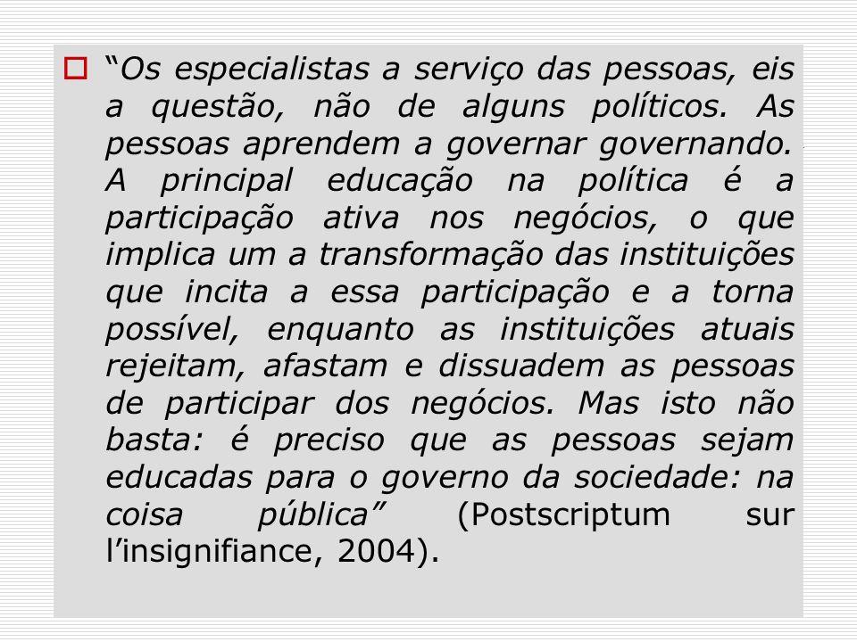 Os especialistas a serviço das pessoas, eis a questão, não de alguns políticos.
