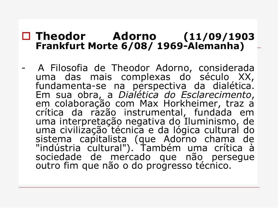 Theodor Adorno (11/09/1903 Frankfurt Morte 6/08/ 1969-Alemanha)