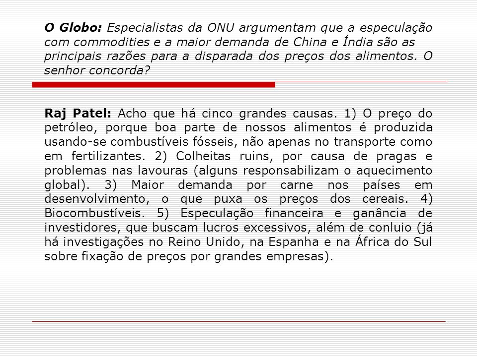O Globo: Especialistas da ONU argumentam que a especulação com commodities e a maior demanda de China e Índia são as