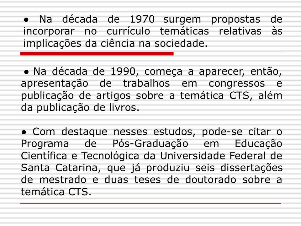 ● Na década de 1970 surgem propostas de incorporar no currículo temáticas relativas às implicações da ciência na sociedade.