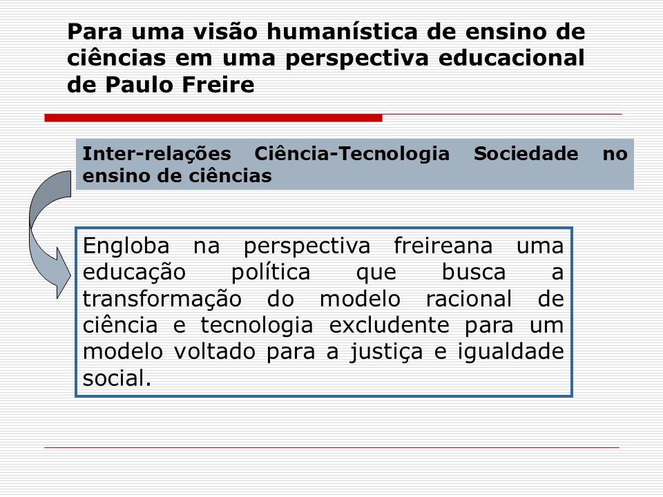 Para uma visão humanística de ensino de ciências em uma perspectiva educacional de Paulo Freire