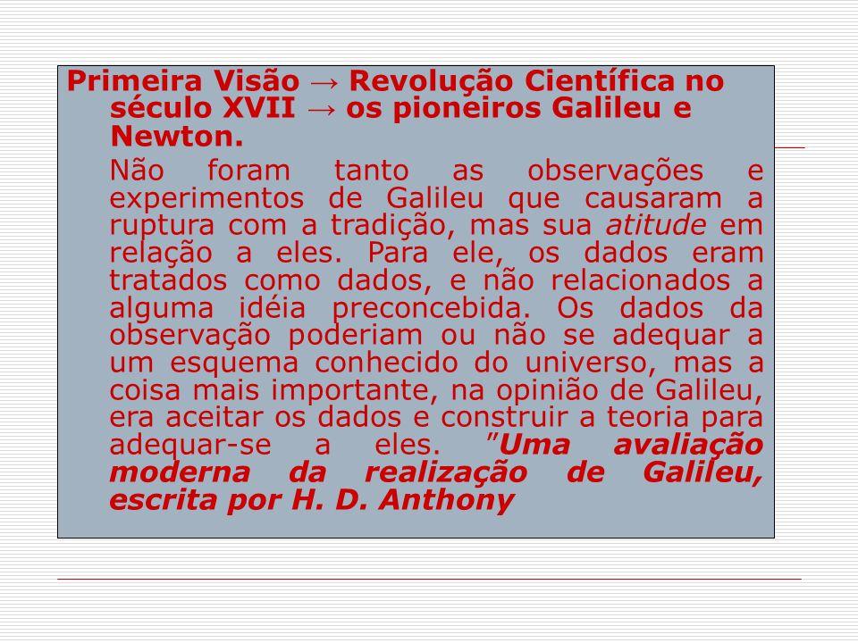 Primeira Visão → Revolução Científica no século XVII → os pioneiros Galileu e Newton.