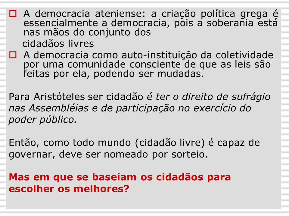 A democracia ateniense: a criação política grega é essencialmente a democracia, pois a soberania está nas mãos do conjunto dos