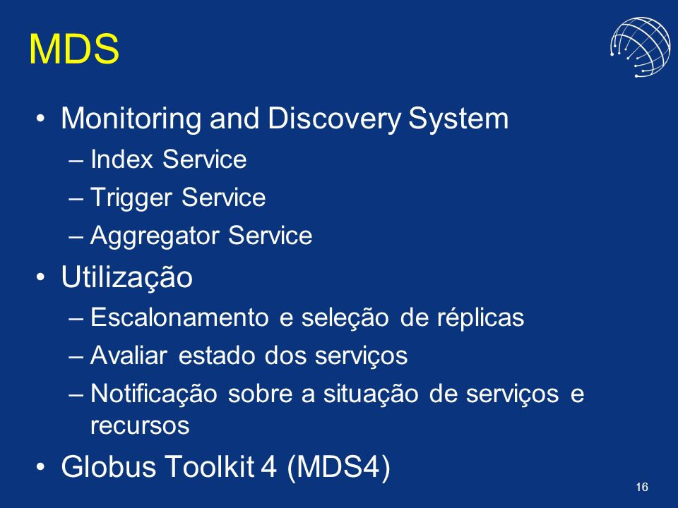 MDS Monitoring and Discovery System Utilização Globus Toolkit 4 (MDS4)