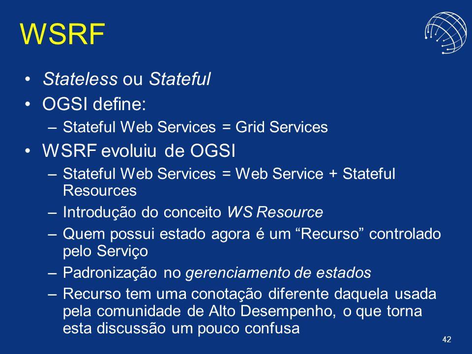 WSRF Stateless ou Stateful OGSI define: WSRF evoluiu de OGSI
