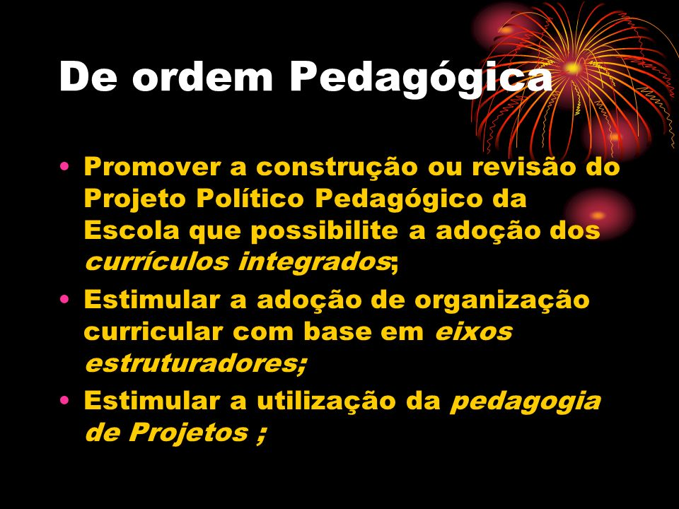 De ordem Pedagógica Promover a construção ou revisão do Projeto Político Pedagógico da Escola que possibilite a adoção dos currículos integrados;