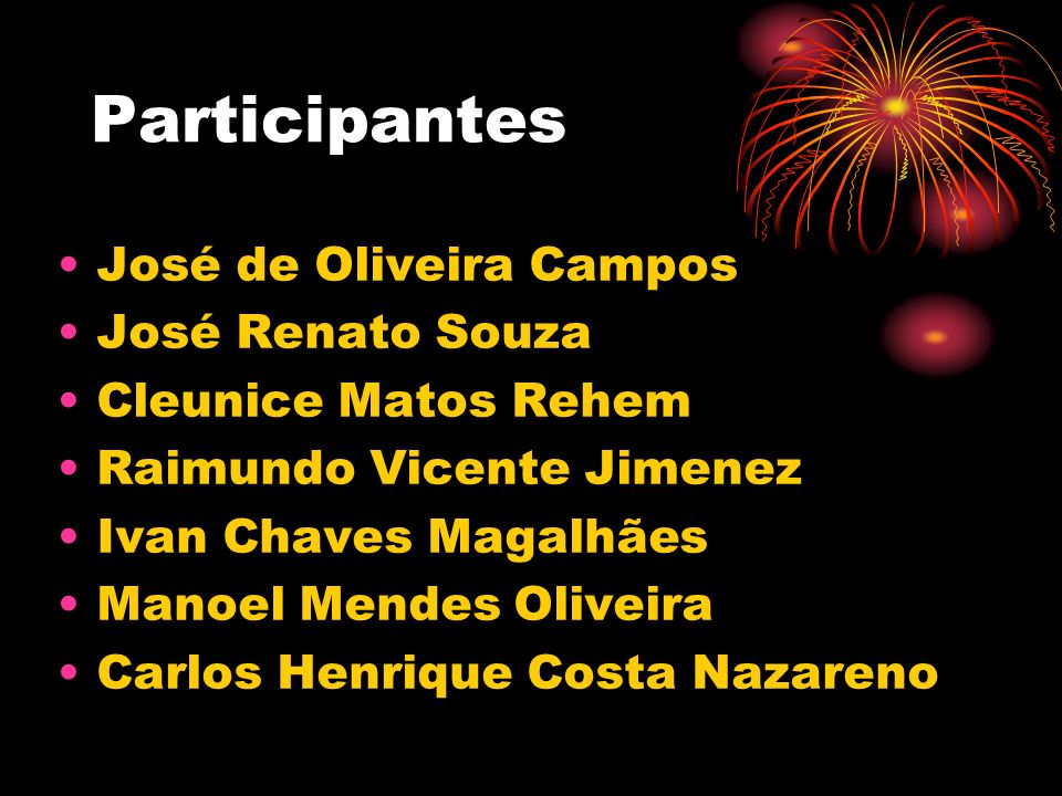 Participantes José de Oliveira Campos José Renato Souza
