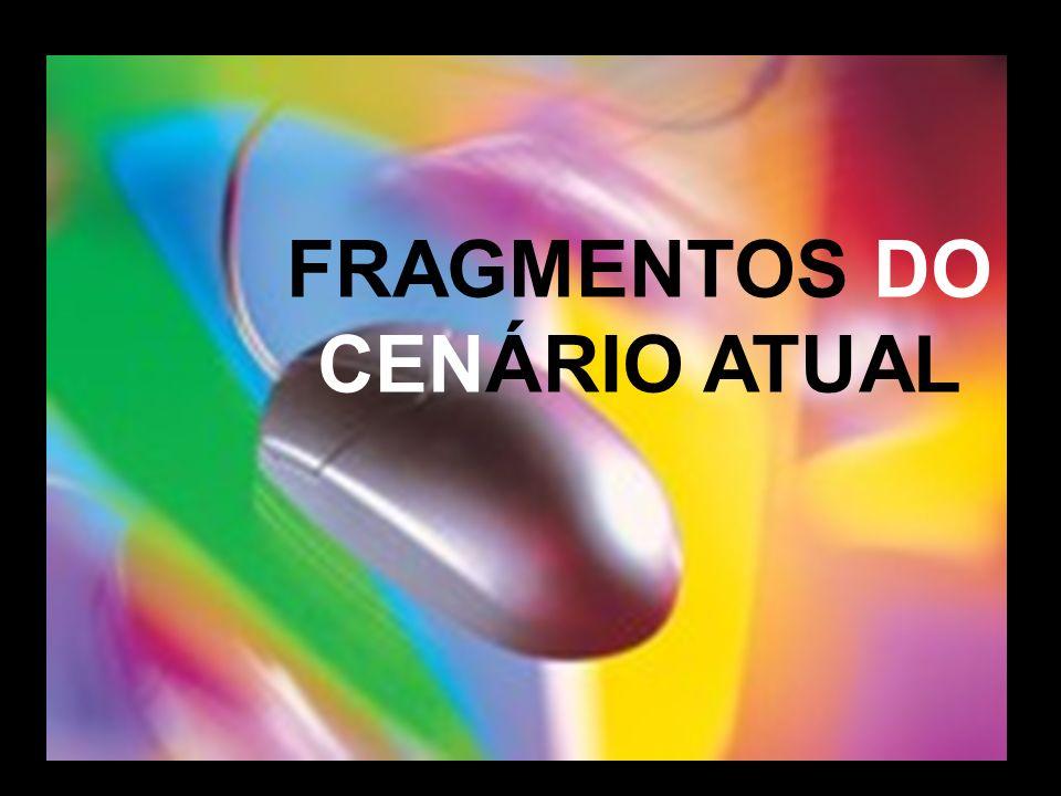 FRAGMENTOS DO CENÁRIO ATUAL