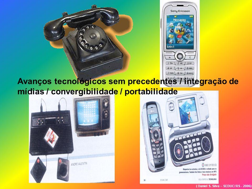Avanços tecnológicos sem precedentes / integração de mídias / convergibilidade / portabilidade