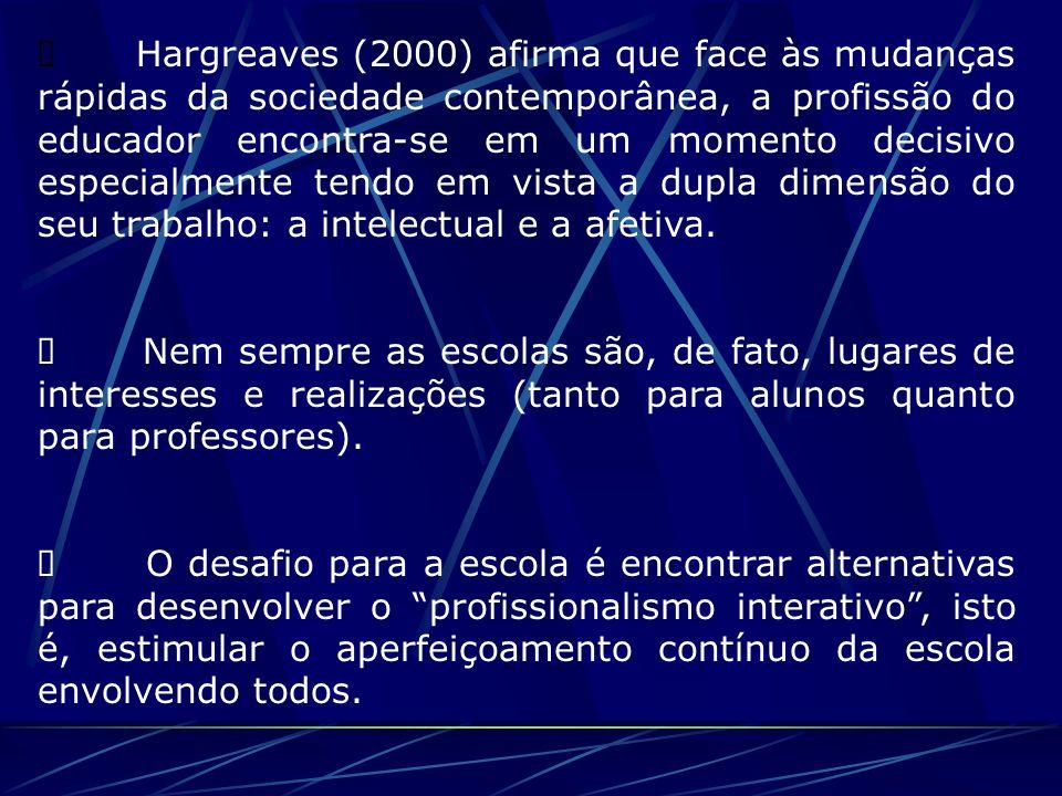 Ø Hargreaves (2000) afirma que face às mudanças rápidas da sociedade contemporânea, a profissão do educador encontra-se em um momento decisivo especialmente tendo em vista a dupla dimensão do seu trabalho: a intelectual e a afetiva.