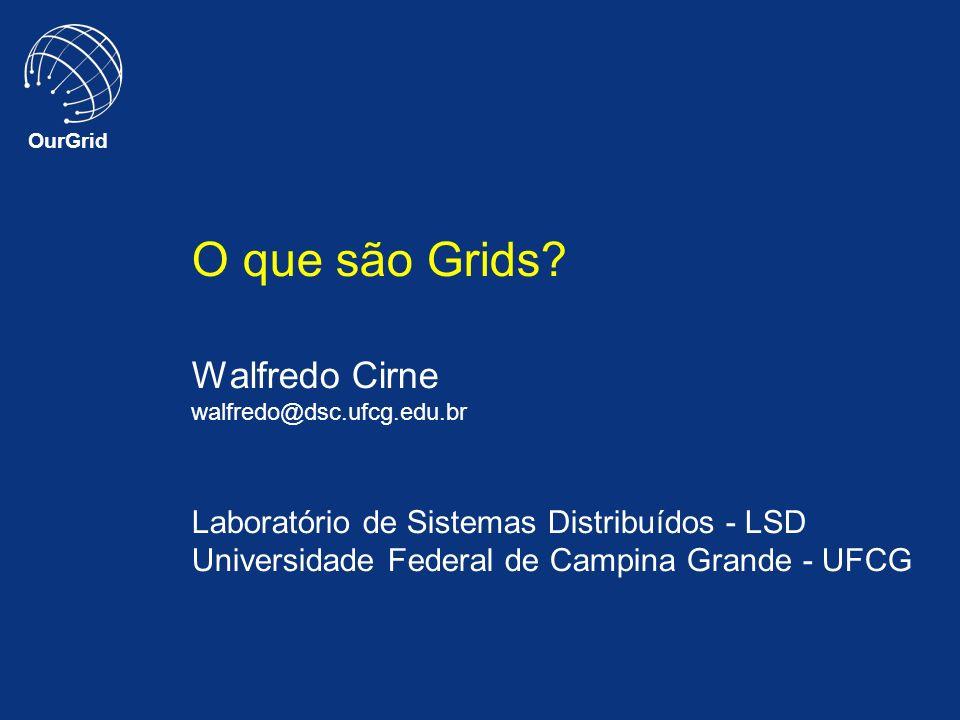 O que são Grids. Walfredo Cirne walfredo@dsc. ufcg. edu