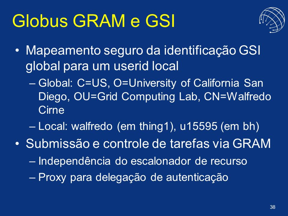 Globus GRAM e GSI Mapeamento seguro da identificação GSI global para um userid local.