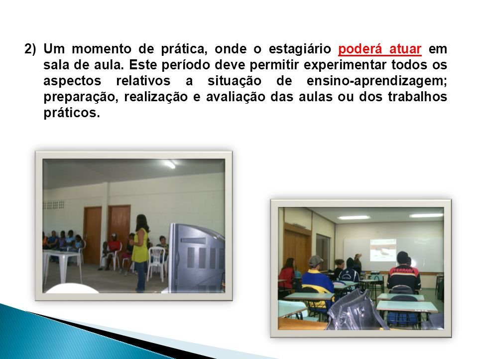 Um momento de prática, onde o estagiário poderá atuar em sala de aula
