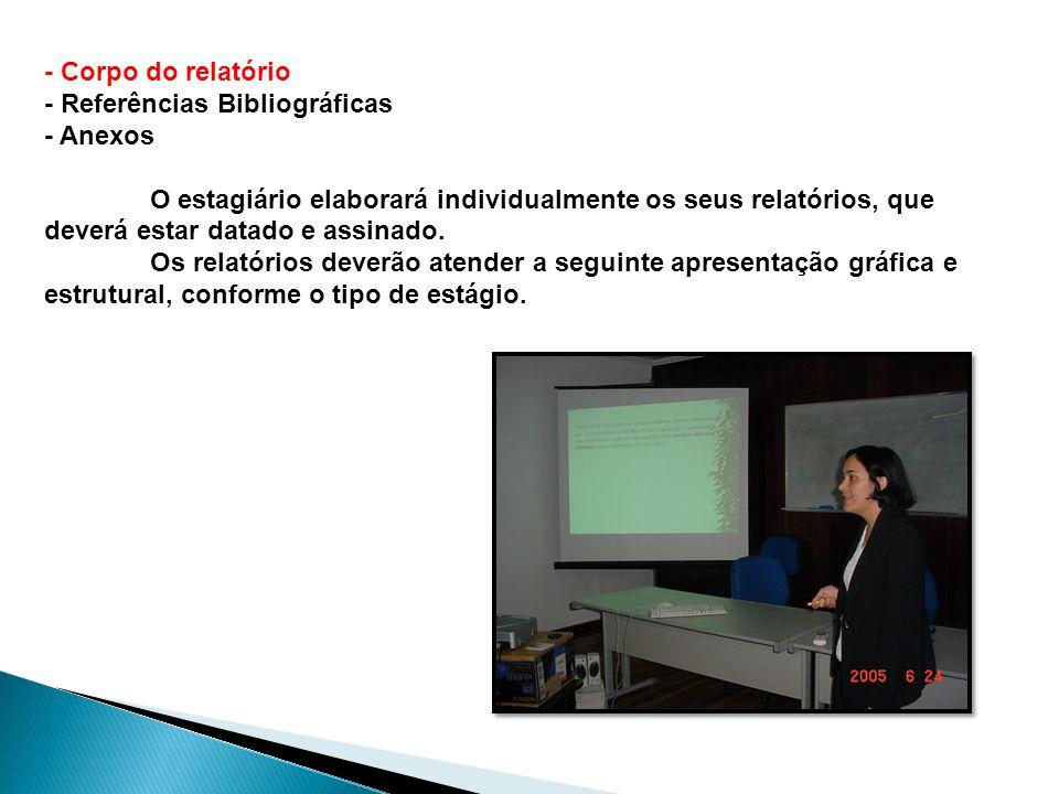 - Corpo do relatório - Referências Bibliográficas. - Anexos.