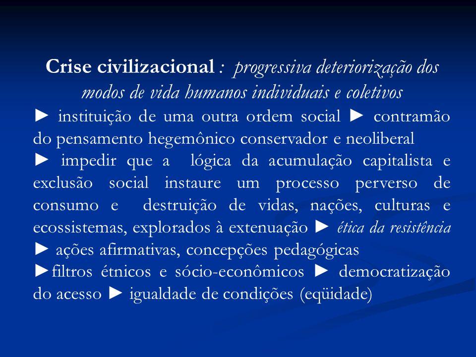 Crise civilizacional : progressiva deteriorização dos modos de vida humanos individuais e coletivos