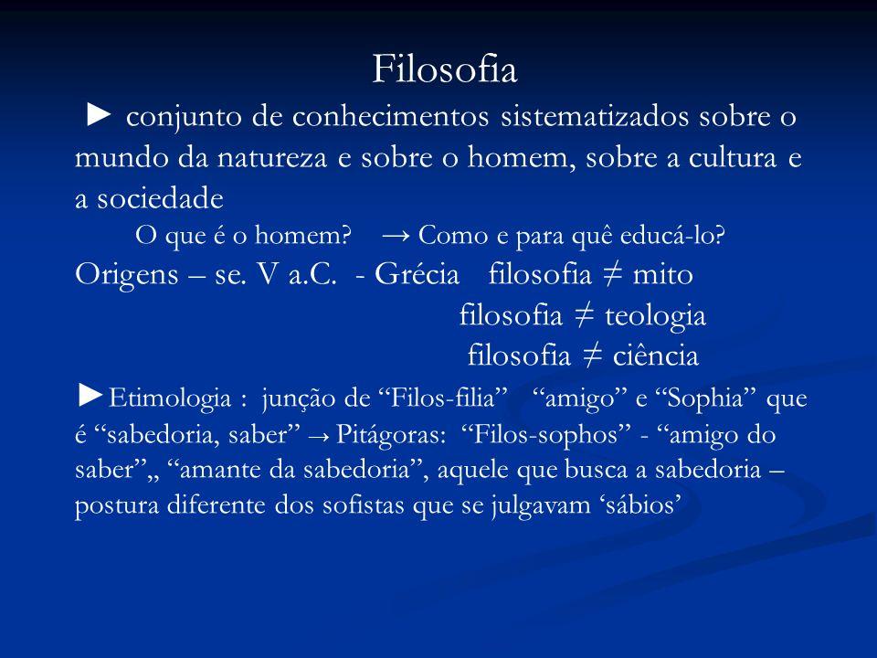Filosofia ► conjunto de conhecimentos sistematizados sobre o mundo da natureza e sobre o homem, sobre a cultura e a sociedade.