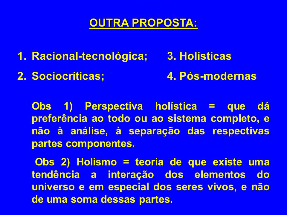 Racional-tecnológica; 3. Holísticas Sociocríticas; 4. Pós-modernas